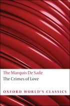 The Crimes of Love : Heroic and tragic Tales, Preceeded by an Essay on Novels ebook by Marquis de Sade,David Coward
