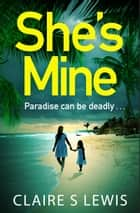 She's Mine - a gripping and addictive new psychological thriller for 2019 eBook by Claire S. Lewis
