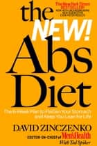 The New Abs Diet - The 6-Week Plan to Flatten Your Stomach and Keep You Lean for Life ebook by David Zinczenko, Ted Spiker