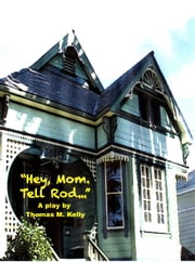 Hey, Mom. Tell Rod... ebook by Thomas M. Kelly