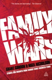 Family Wars - Stories and Insights from Famous Family Business Feuds ebook by Grant Gordon,Nigel Nicholson