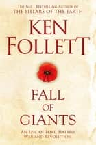 Fall of Giants ebook by Ken Follett