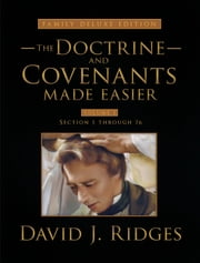 Doctrine and Covenants Made Easier Volume 1 (Family Deluxe Edition) ebook by David J. Ridges