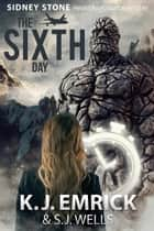 The Sixth Day - Sidney Stone - Private Investigator (Paranormal) Mystery, #6 ebook by K.J. Emrick, S.J. Wells