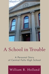 A School in Trouble - A Personal Story of Central Falls High School ebook by William R. Holland