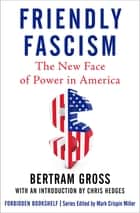 Friendly Fascism - The New Face of Power in America ebook by Chris Hedges, Mark Crispin Miller, Bertram Gross