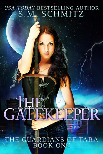 The Gatekeeper - The Guardians of Tara, #1 ebook by S. M. Schmitz