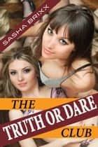 The Truth or Dare Club ebook by Sasha Brixx
