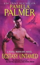 Ecstasy Untamed - A Feral Warriors Novel ebook by Pamela Palmer