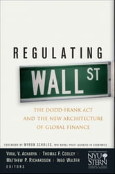 Regulating Wall Street - The Dodd-Frank Act and the New Architecture of Global Finance ebook by Viral V. Acharya,Thomas F. Cooley,Matthew P. Richardson,Ingo Walter,New York University Stern School of Business