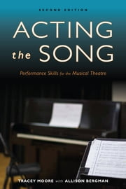 Acting the Song - Performance Skills for the Musical Theatre ebook by Tracey Moore,Allison Bergman