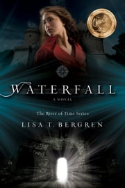 Waterfall (The River of Time Series Book #1) ebook by Lisa T. Bergren