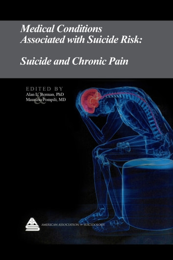 Medical Conditions Associated with Suicide Risk: Suicide and Chronic Pain ebook by Dr. Alan L. Berman