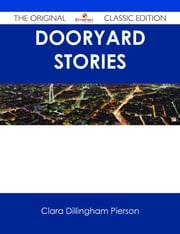 Dooryard Stories - The Original Classic Edition ebook by Clara Dillingham Pierson