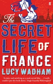 The Secret Life of France ebook by Kobo.Web.Store.Products.Fields.ContributorFieldViewModel
