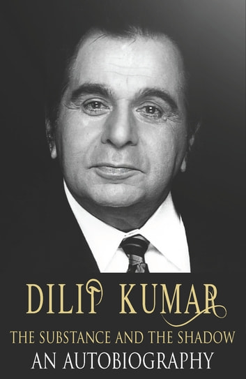 Dilip Kumar - The Substance and the Shadow ebook by Dilip Kumar