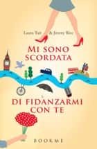 Mi sono scordata di fidanzarmi con te ebook by Laura Tait, Jimmy Rice