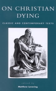 On Christian Dying - Classic and Contemporary Texts ebook by Matthew Levering