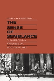 The Sense of Semblance - Philosophical Analyses of Holocaust Art ebook by Henry W. Pickford