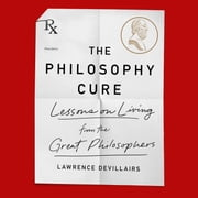The Philosophy Cure - Lessons on Living from the Great Philosophers audiobook by Laurence Devillairs