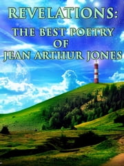 Revelations: The Best Poetry of Jean Arthur Jones Over The Years ebook by Jean Arthur Jones,Bruce Whealton