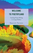 Welcome to Poetryland - Teaching Poetry Writing to Young Children ebook by Shelley Savren