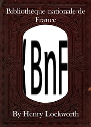 Bibliothèque nationale de France ebook by Henry Lockworth,Lucy Mcgreggor,John Hawk