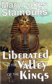 Liberated in the Valley of the Kings ebook by Mary Lukes Stamoulis