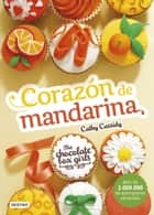 The Chocolate Box Girls. Corazón de mandarina - The Chocolate Box Girls 3 eBook by Cathy Cassidy, Julia Alquézar