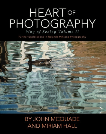 Heart of Photography - Further Explorations in Nalanda Miksang Photography ebook by John McQuade,Miriam Hall