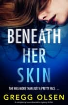 Beneath Her Skin - A completely unputdownable mystery thriller ebook by Gregg Olsen