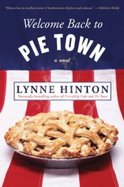 Welcome Back to Pie Town - A Novel ebook by Lynne Hinton