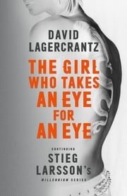 The Girl Who Takes an Eye for an Eye: Continuing Stieg Larsson's Millennium Series ebook by David Lagercrantz, George Goulding