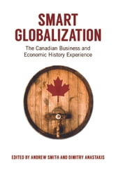Smart Globalization - The Canadian Business and Economic History Experience ebook by Andrew Smith,Dimitry Anastakis