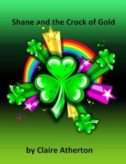 Shane and the Crock of Gold ebook by Claire Atherton