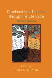 Developmental Theories Through the Life Cycle ebook by Sonia G. Austrian
