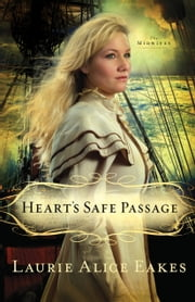 Heart's Safe Passage (The Midwives Book #2) - A Novel ebook by Laurie Alice Eakes