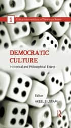 Democratic Culture - Historical and Philosophical Essays ebook by Akeel Bilgrami