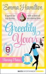 Greedily Yours - Episode 8 - Sharing Plates ebook by Emma Hamilton