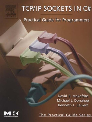 TCP/IP Sockets in C# - Practical Guide for Programmers ebook by David Makofske,Michael J. Donahoo,Kenneth L. Calvert