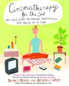 Cinematherapy for the Soul - The Girl's Guide to Finding Inspiration One Movie at a Time ebook by Nancy Peske, Beverly West