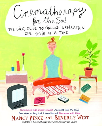 Cinematherapy for the Soul - The Girl's Guide to Finding Inspiration One Movie at a Time ebook by Nancy Peske,Beverly West