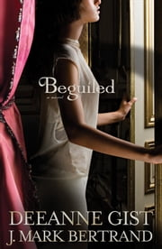 Beguiled ebook by Deeanne Gist,J. Mark Bertrand