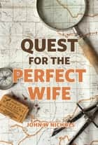 Quest for the Perfect Wife ebook by John Nichols
