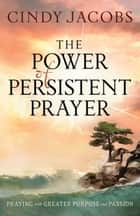 Power of Persistent Prayer, The ebook by Cindy Jacobs