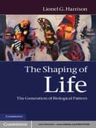 The Shaping of Life ebook by Lionel G. Harrison