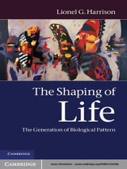 The Shaping of Life - The Generation of Biological Pattern ebook by Lionel G. Harrison