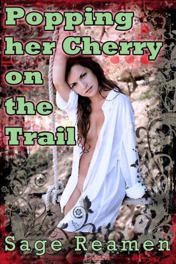 Popping her Cherry on the Trail ebook by Sage Reamen