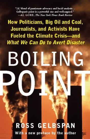 Boiling Point - How Politicians, Big Oil and Coal, Journalists, and Activists Have Fueled a Climate Crisis--And What ebook by Ross Gelbspan