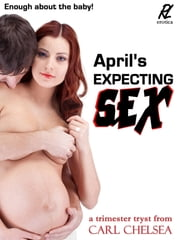 April's Expecting SEX ebook by Carl Chelsea